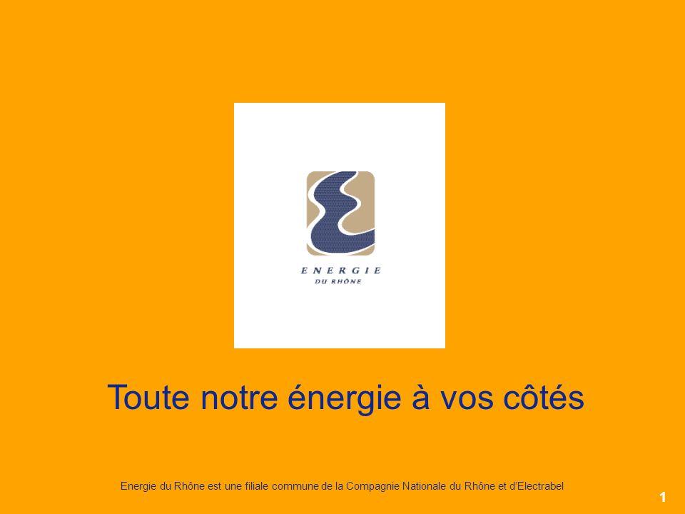 1 Energie du Rhône est une filiale commune de la Compagnie Nationale du Rhône et dElectrabel Toute notre énergie à vos côtés