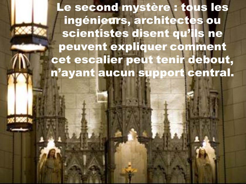 Un porte-parole de la chapelle dit quil y a 3 mystères dans cet escalier : le premier mystère est que jusquà ce jour, lidentité de lhomme reste toujou