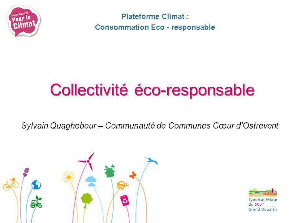 Sylvain Quaghebeur – Communauté de Communes Cœur dOstrevent Plateforme Climat : Consommation Eco - responsable Collectivité éco-responsable
