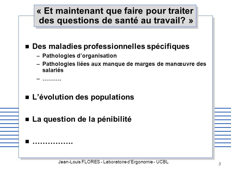 Jean-Louis FLORES - Laboratoire d'Ergonomie - UCBL 3 « Et maintenant que faire pour traiter des questions de santé au travail? » n Des maladies profes