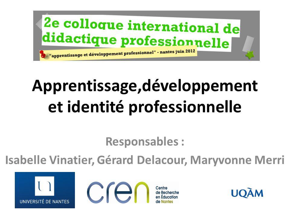 Apprentissage,développement et identité professionnelle Responsables : Isabelle Vinatier, Gérard Delacour, Maryvonne Merri