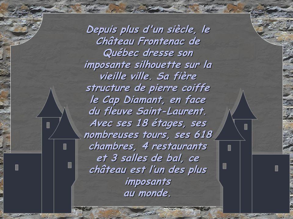 Depuis plus d un siècle, le Château Frontenac de Québec dresse son imposante silhouette sur la vieille ville.