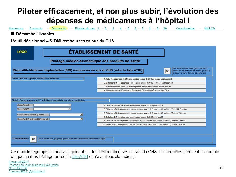 François PESTY Pharmacien, Institut Supérieur de Gestion Consultant ITG Francois.PESTY@Wanadoo.fr 16 III. Démarche / livrables Loutil décisionnel – 5.