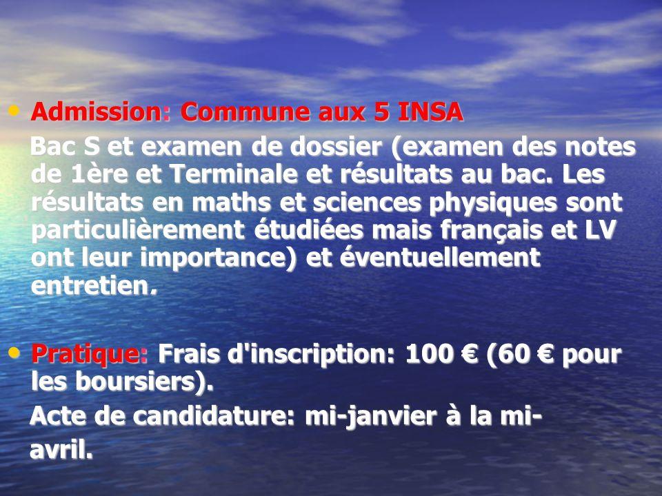 Admission: Commune aux 5 INSA Admission: Commune aux 5 INSA Bac S et examen de dossier (examen des notes de 1ère et Terminale et résultats au bac. Les