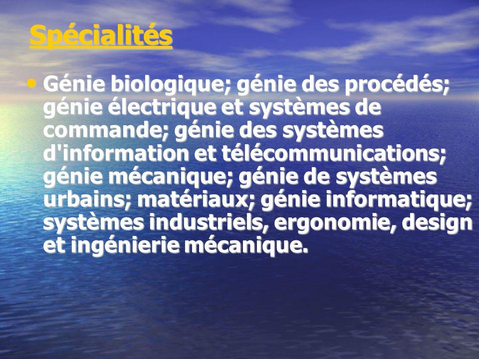 Spécialités Génie biologique; génie des procédés; génie électrique et systèmes de commande; génie des systèmes d'information et télécommunications; gé