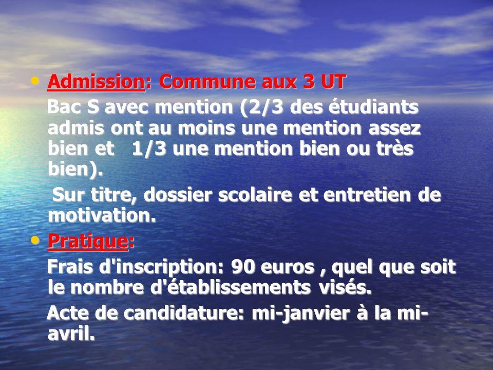 Admission: Commune aux 3 UT Admission: Commune aux 3 UT Bac S avec mention (2/3 des étudiants admis ont au moins une mention assez bien et 1/3 une men