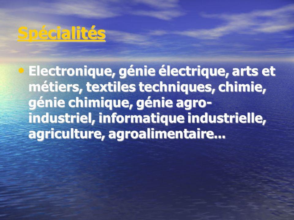 Spécialités Electronique, génie électrique, arts et métiers, textiles techniques, chimie, génie chimique, génie agro- industriel, informatique industr