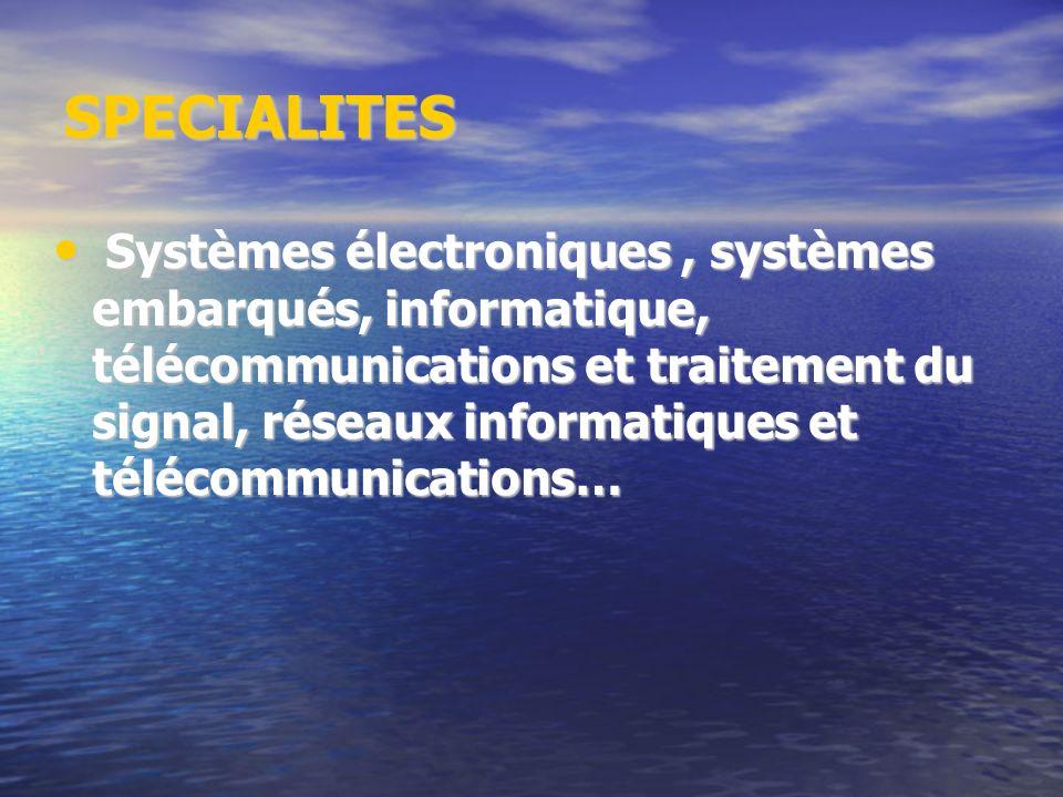 SPECIALITES Systèmes électroniques, systèmes embarqués, informatique, télécommunications et traitement du signal, réseaux informatiques et télécommuni
