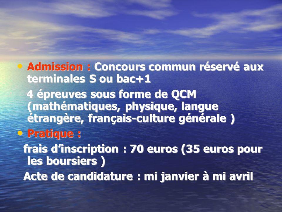 Admission : Concours commun réservé aux terminales S ou bac+1 Admission : Concours commun réservé aux terminales S ou bac+1 4 épreuves sous forme de Q