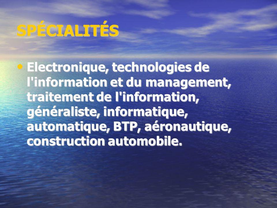SPÉCIALITÉS Electronique, technologies de l'information et du management, traitement de l'information, généraliste, informatique, automatique, BTP, aé