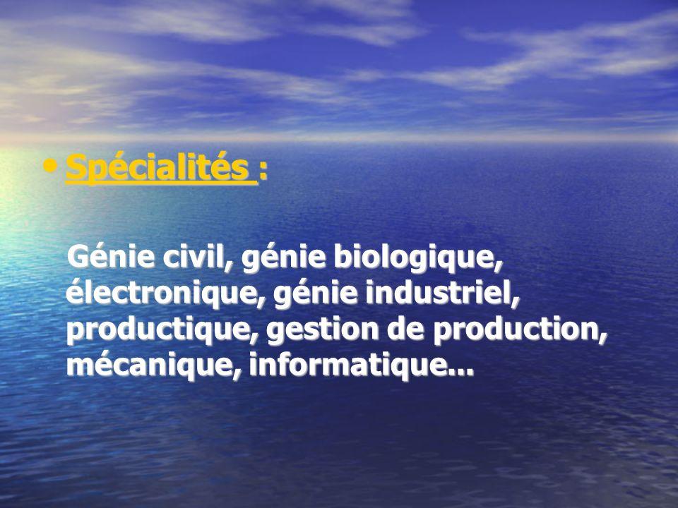 Spécialités : Spécialités : Génie civil, génie biologique, électronique, génie industriel, productique, gestion de production, mécanique, informatique