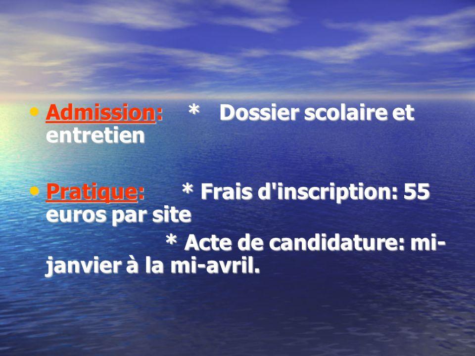 Admission: * Dossier scolaire et entretien Admission: * Dossier scolaire et entretien Pratique: * Frais d'inscription: 55 euros par site Pratique: * F