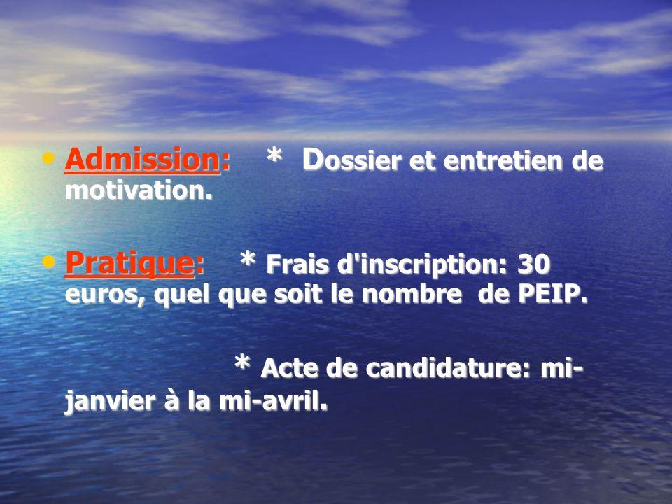 Admission: * D ossier et entretien de motivation. Admission: * D ossier et entretien de motivation. Pratique: * Frais d'inscription: 30 euros, quel qu
