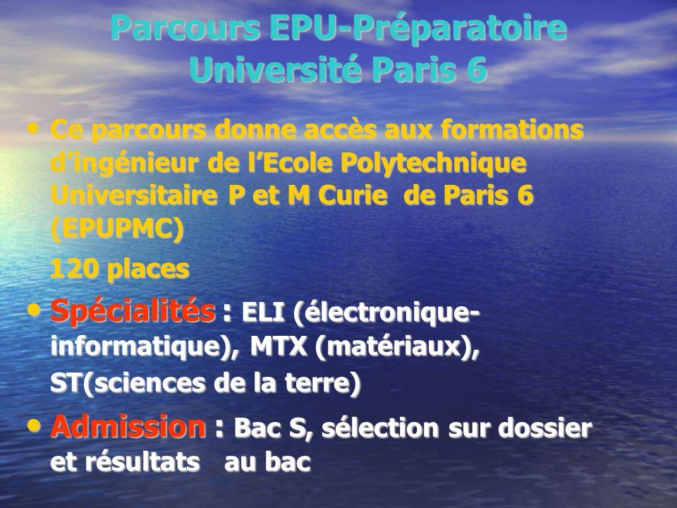 Parcours EPU-Préparatoire Université Paris 6 Ce parcours donne accès aux formations dingénieur de lEcole Polytechnique Universitaire P et M Curie de P
