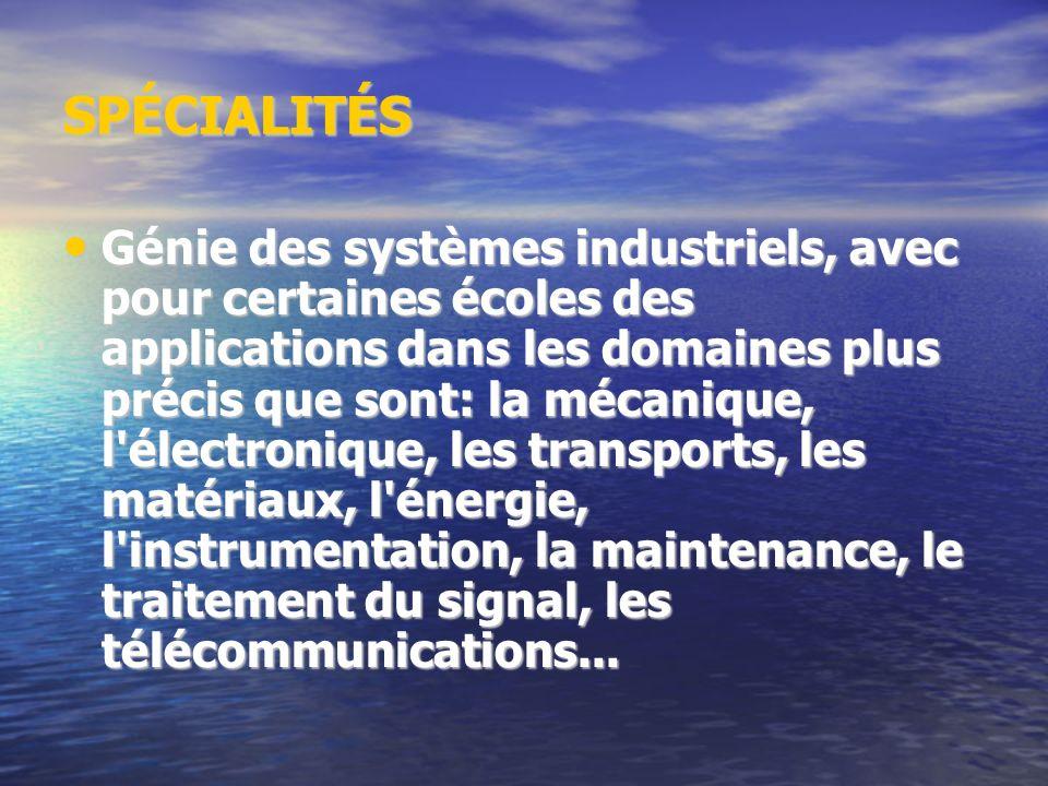 SPÉCIALITÉS Génie des systèmes industriels, avec pour certaines écoles des applications dans les domaines plus précis que sont: la mécanique, l'électr