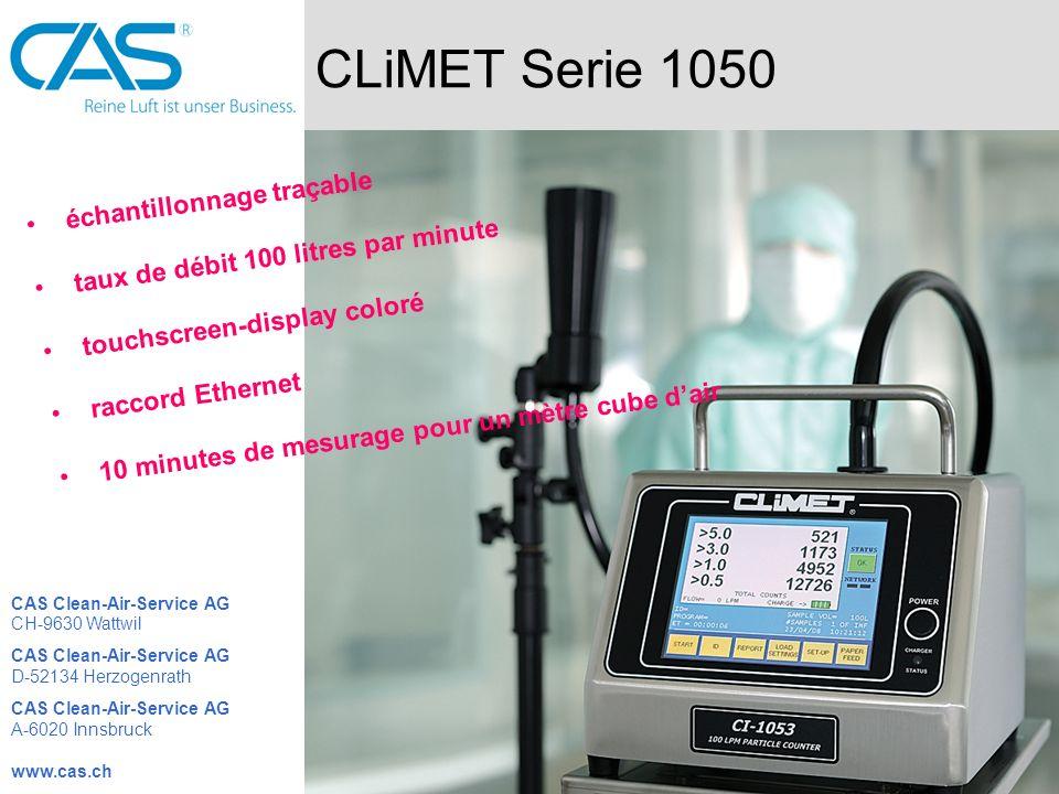 CLiMET Serie 150 compteur des particules 1.0 pied cube utilisable universellement raccord USB exploitation très simple CAS Clean-Air-Service AG CH-9630 Wattwil CAS Clean-Air-Service AG D-52134 Herzogenrath CAS Clean-Air-Service AG A-6020 Innsbruck www.cas.ch