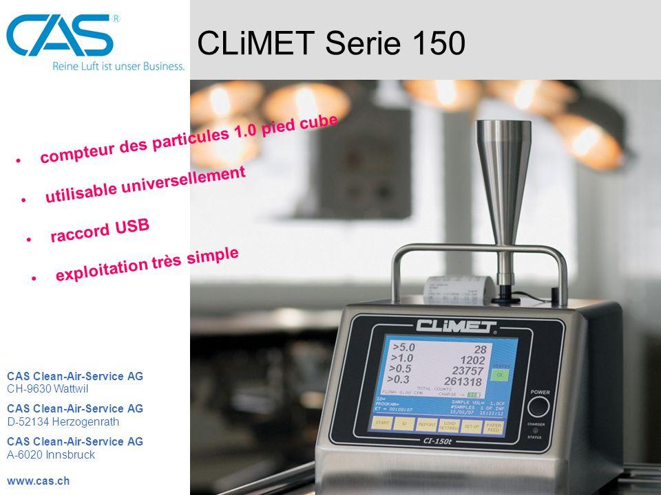 CLiMET Serie 450 grande mémoire des données taux de débit 50 litres par minute fiable et précis touchscreen-display structurée clairement CAS Clean-Air-Service AG CH-9630 Wattwil CAS Clean-Air-Service AG D-52134 Herzogenrath CAS Clean-Air-Service AG A-6020 Innsbruck www.cas.ch