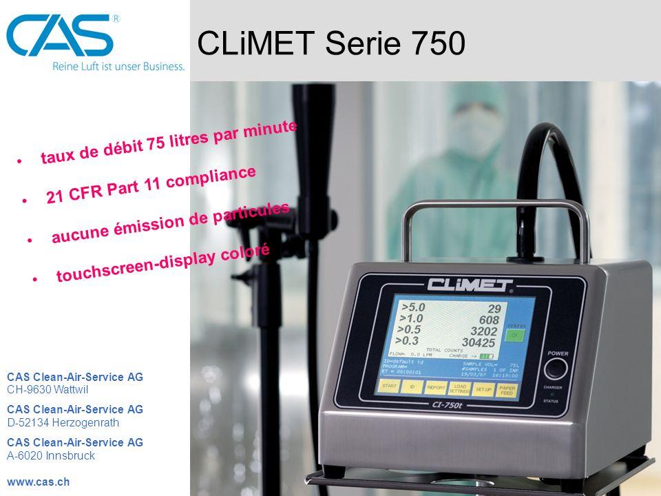 CLiMET CI-20 simple guidage par menu taux de débit jonction RS-232 2,8 litres par minute construction compacte et robuste CAS Clean-Air-Service AG CH-9630 Wattwil CAS Clean-Air-Service AG D-52134 Herzogenrath CAS Clean-Air-Service AG A-6020 Innsbruck www.cas.ch