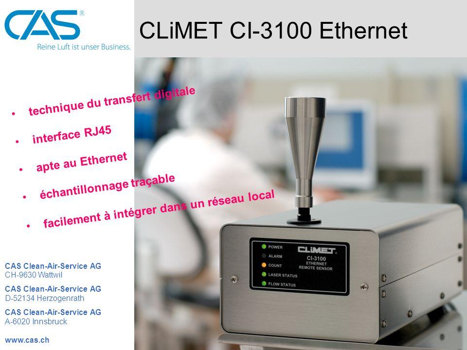 CLiMET CI-3100 Ethernet technique du transfert digitale interface RJ45 apte au Ethernet échantillonnage traçable facilement à intégrer dans un réseau local CAS Clean-Air-Service AG CH-9630 Wattwil CAS Clean-Air-Service AG D-52134 Herzogenrath CAS Clean-Air-Service AG A-6020 Innsbruck www.cas.ch