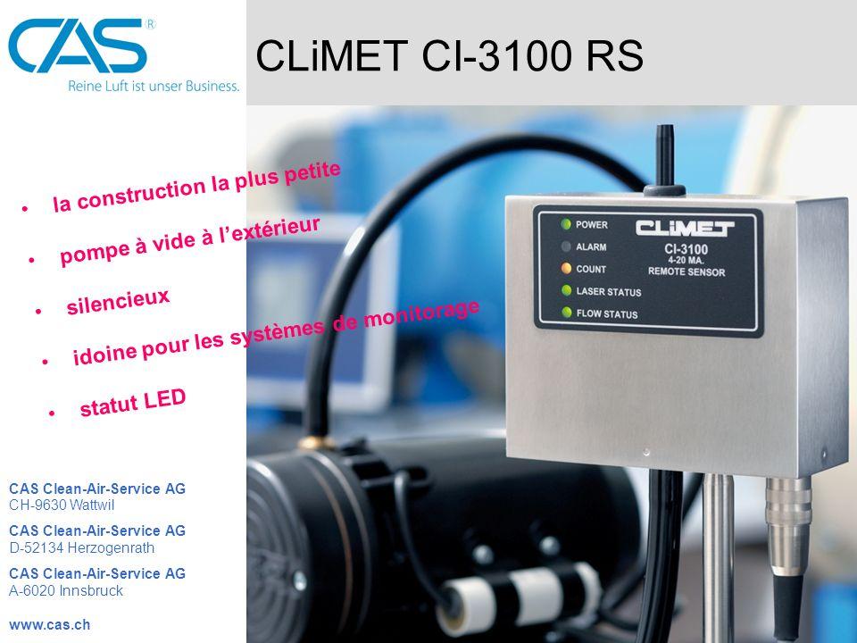 CLiMET CI-3100 OPT remote activable et des activable contrôle du débit surveillé fait une diagnose sois même entendue de mesurage libre signales de sortie sont analogiques CAS Clean-Air-Service AG CH-9630 Wattwil CAS Clean-Air-Service AG D-52134 Herzogenrath CAS Clean-Air-Service AG A-6020 Innsbruck www.cas.ch