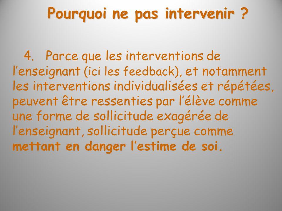 Pourquoi ne pas intervenir ? 4. Parce que les interventions de lenseignant (ici les feedback), et notamment les interventions individualisées et répét