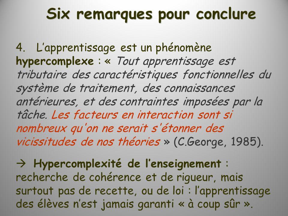 Six remarques pour conclure 4. Lapprentissage est un phénomène hypercomplexe : « Tout apprentissage est tributaire des caractéristiques fonctionnelles
