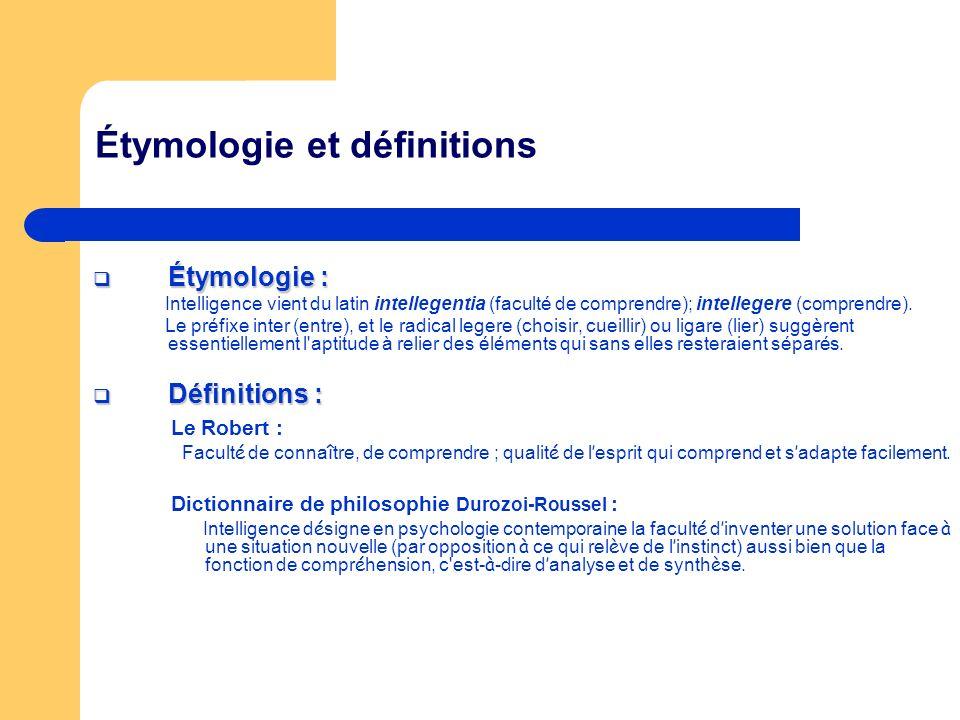 Étymologie et définitions Étymologie : Étymologie : Intelligence vient du latin intellegentia (faculté de comprendre); intellegere (comprendre).