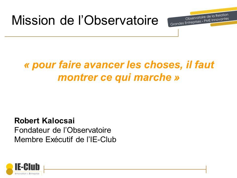 Mission de lObservatoire « pour faire avancer les choses, il faut montrer ce qui marche » Robert Kalocsai Fondateur de lObservatoire Membre Exécutif d