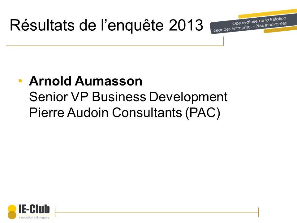Résultats de lenquête 2013 Arnold Aumasson Senior VP Business Development Pierre Audoin Consultants (PAC)