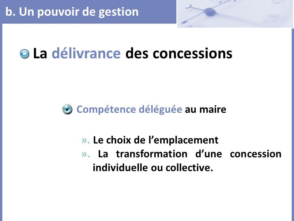 La délivrance des concessions ». Le choix de lemplacement ». La transformation dune concession individuelle ou collective. Compétence déléguée au mair