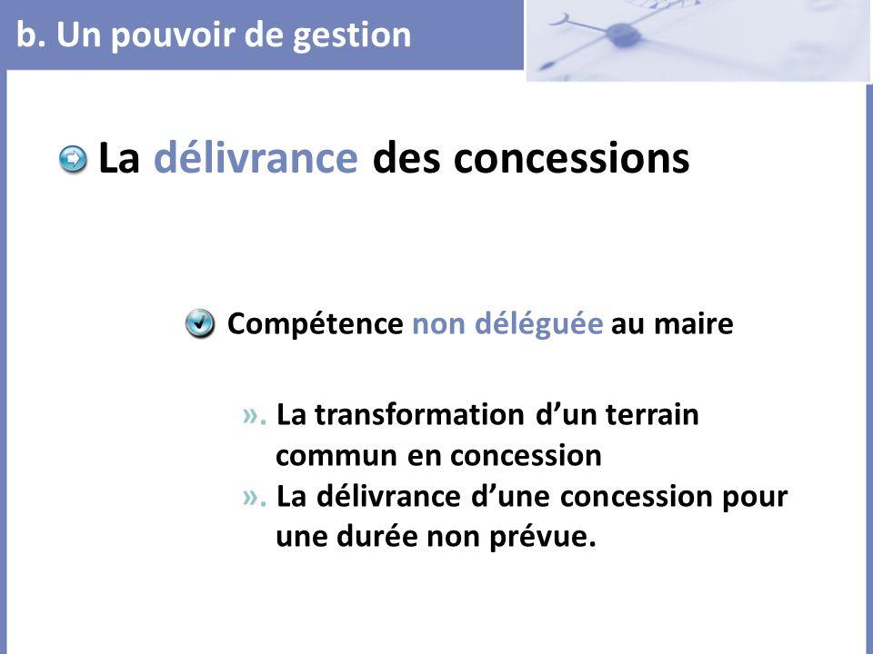 b. Un pouvoir de gestion La délivrance des concessions ». La transformation dun terrain commun en concession ». La délivrance dune concession pour une