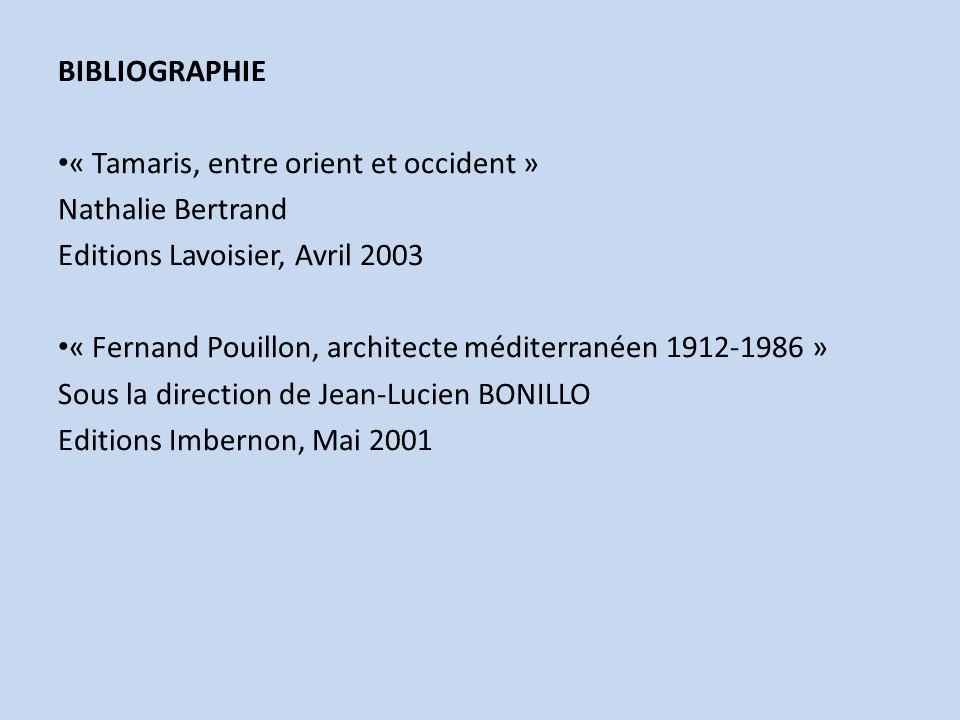 BIBLIOGRAPHIE « Tamaris, entre orient et occident » Nathalie Bertrand Editions Lavoisier, Avril 2003 « Fernand Pouillon, architecte méditerranéen 1912
