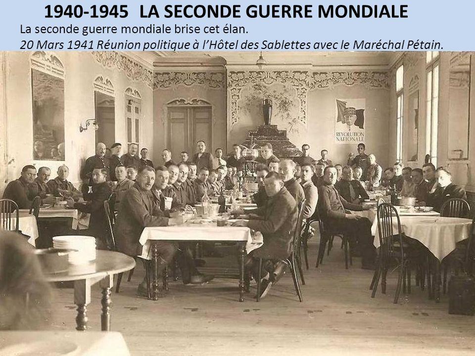 1940-1945 LA SECONDE GUERRE MONDIALE La seconde guerre mondiale brise cet élan. 20 Mars 1941 Réunion politique à lHôtel des Sablettes avec le Maréchal