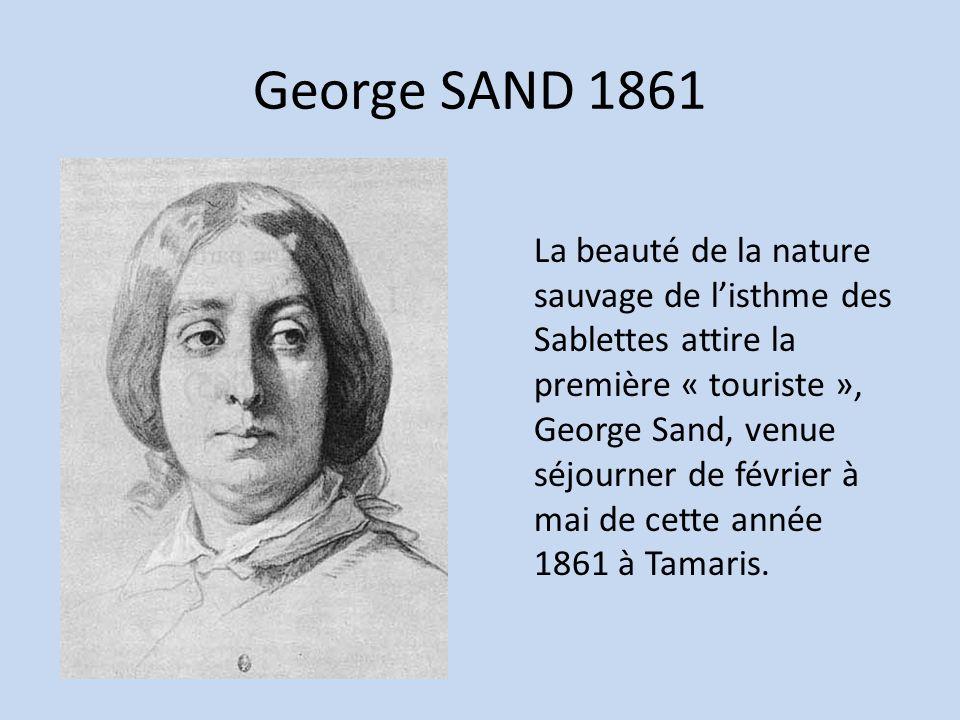 George SAND 1861 La beauté de la nature sauvage de listhme des Sablettes attire la première « touriste », George Sand, venue séjourner de février à ma