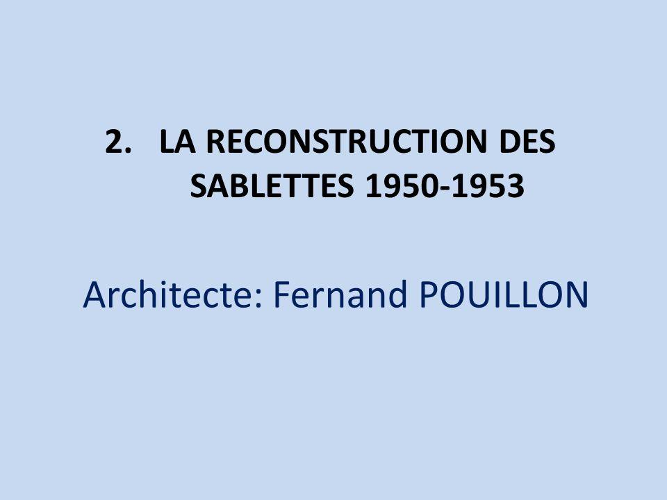 2.LA RECONSTRUCTION DES SABLETTES 1950-1953 Architecte: Fernand POUILLON