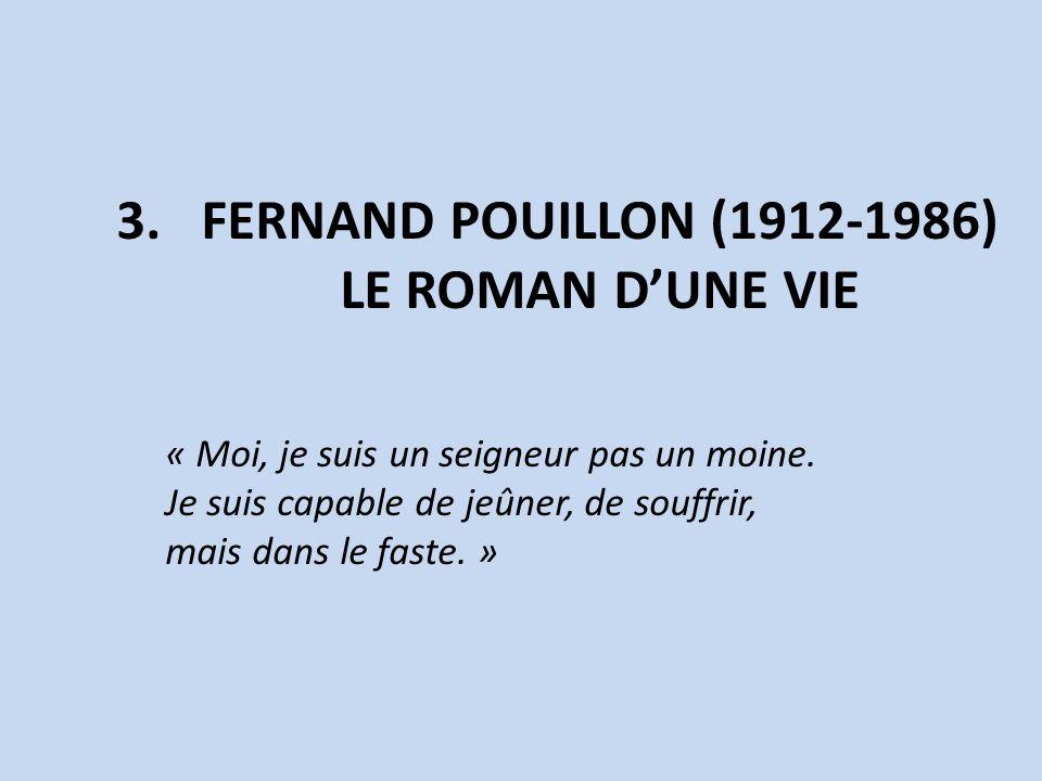 3.FERNAND POUILLON (1912-1986) LE ROMAN DUNE VIE « Moi, je suis un seigneur pas un moine. Je suis capable de jeûner, de souffrir, mais dans le faste.