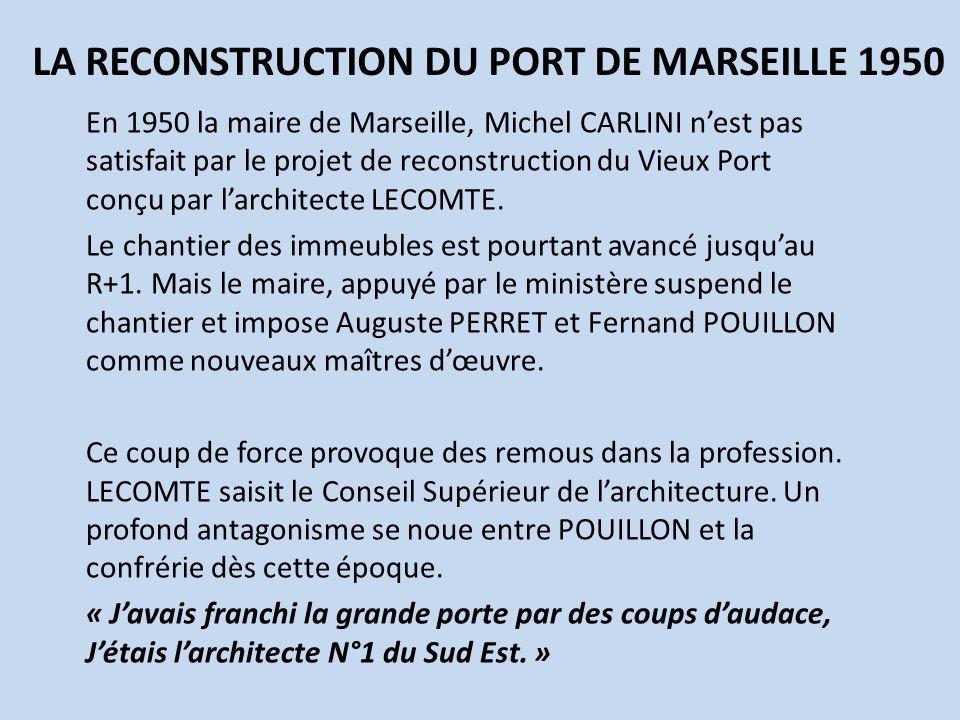 LA RECONSTRUCTION DU PORT DE MARSEILLE 1950 En 1950 la maire de Marseille, Michel CARLINI nest pas satisfait par le projet de reconstruction du Vieux