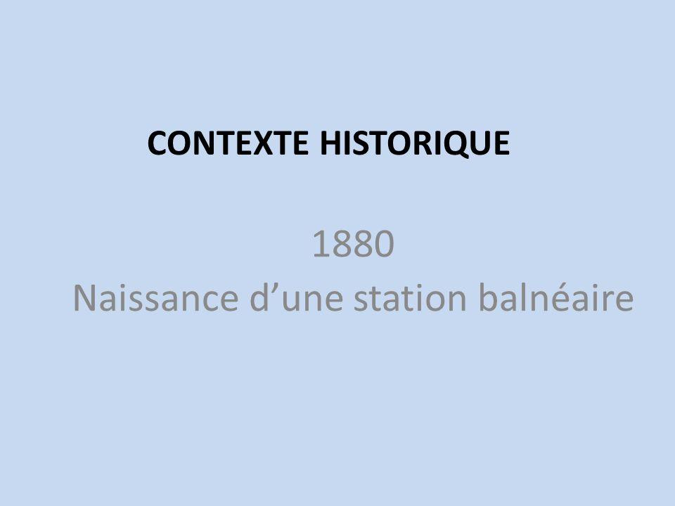 1880 Naissance dune station balnéaire CONTEXTE HISTORIQUE