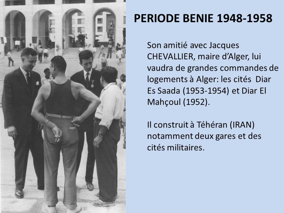 PERIODE BENIE 1948-1958 Son amitié avec Jacques CHEVALLIER, maire dAlger, lui vaudra de grandes commandes de logements à Alger: les cités Diar Es Saad