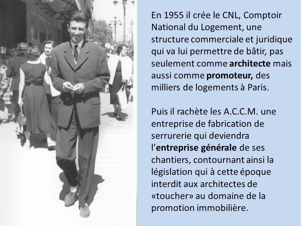 En 1955 il crée le CNL, Comptoir National du Logement, une structure commerciale et juridique qui va lui permettre de bâtir, pas seulement comme archi