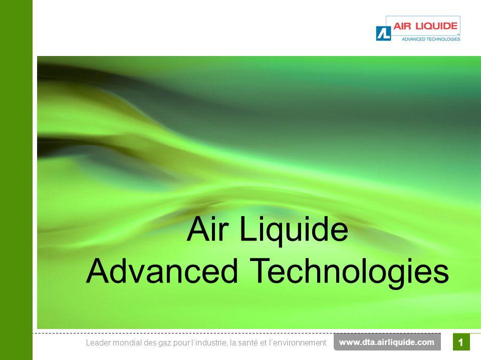 Leader mondial des gaz pour lindustrie, la santé et lenvironnement Air Liquide Advanced Technologies 1 www.dta.airliquide.com Air Liquide Advanced Tec