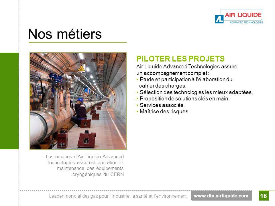 Leader mondial des gaz pour lindustrie, la santé et lenvironnement 16 Nos métiers PILOTER LES PROJETS Air Liquide Advanced Technologies assure un acco