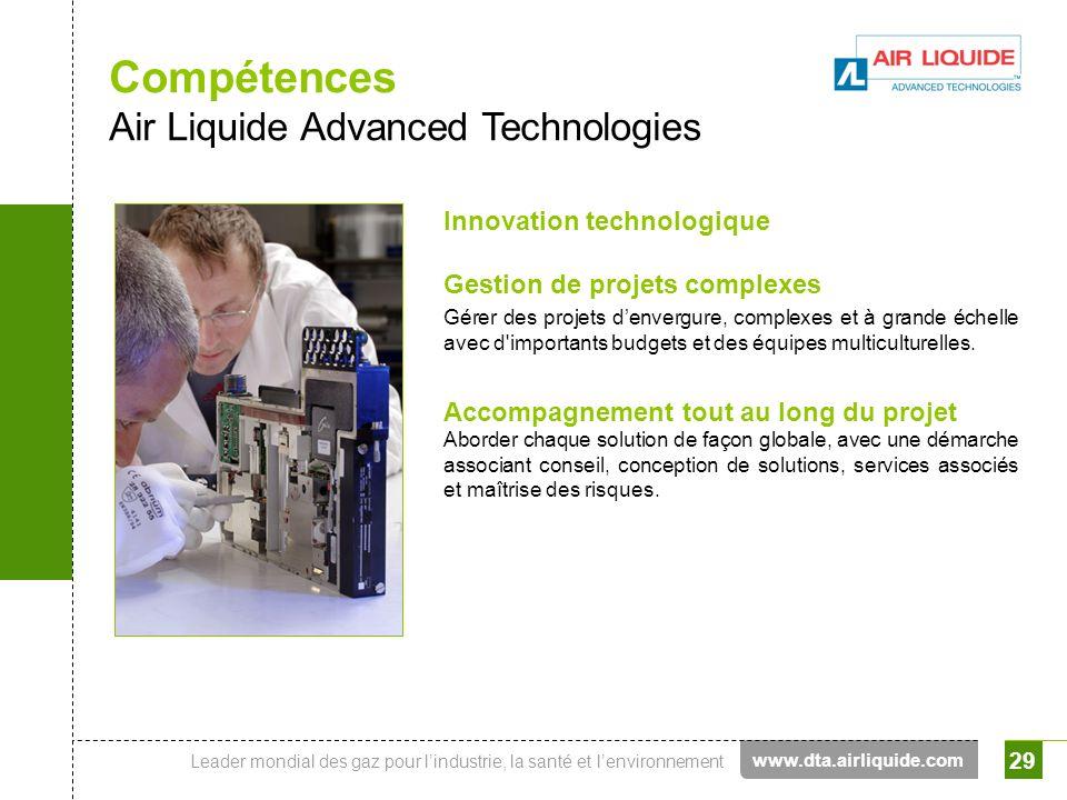 Leader mondial des gaz pour lindustrie, la santé et lenvironnement 29 Compétences Air Liquide Advanced Technologies Innovation technologique Gestion d