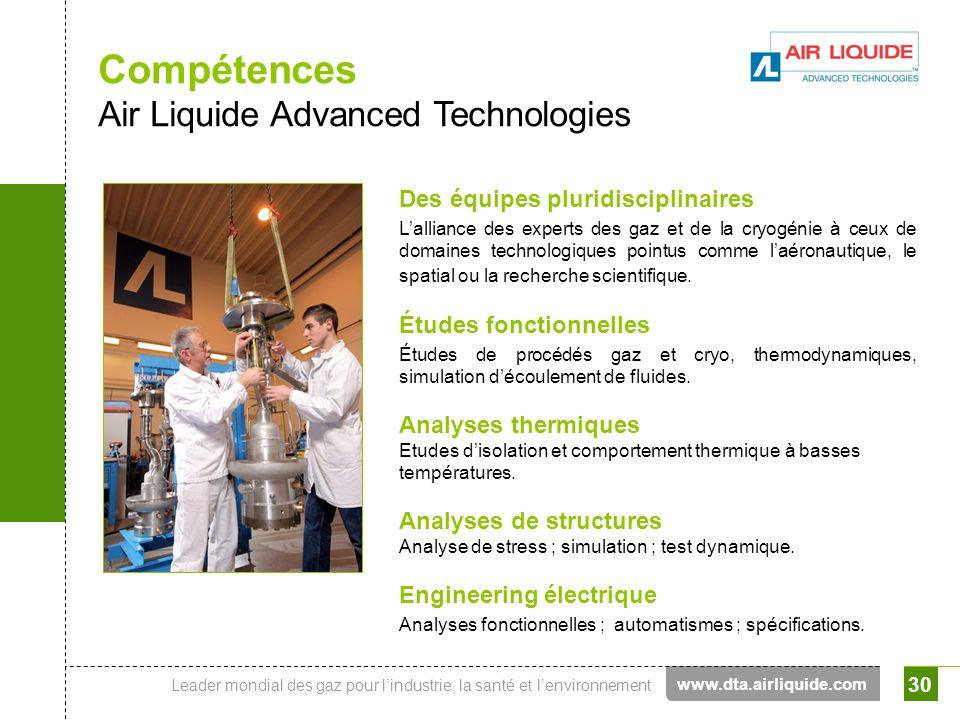 Leader mondial des gaz pour lindustrie, la santé et lenvironnement 30 Compétences Air Liquide Advanced Technologies Des équipes pluridisciplinaires La