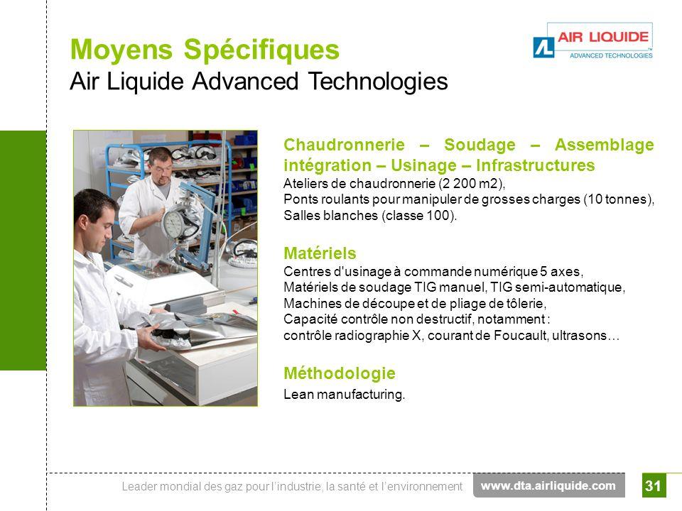 Leader mondial des gaz pour lindustrie, la santé et lenvironnement 31 Moyens Spécifiques Air Liquide Advanced Technologies Chaudronnerie – Soudage – A
