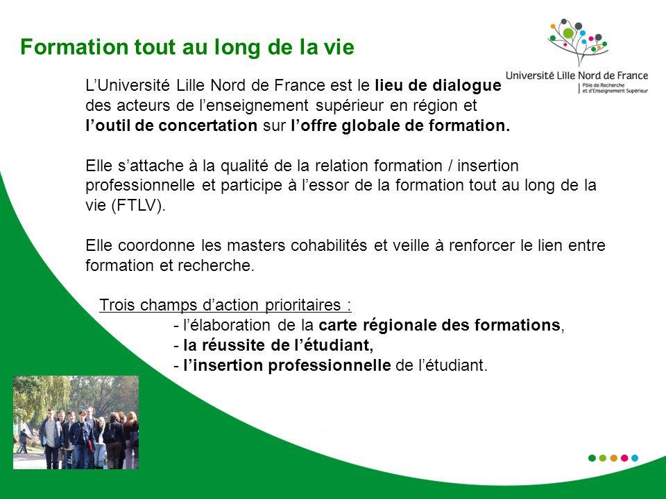 Formation tout au long de la vie LUniversité Lille Nord de France est le lieu de dialogue des acteurs de lenseignement supérieur en région et loutil de concertation sur loffre globale de formation.