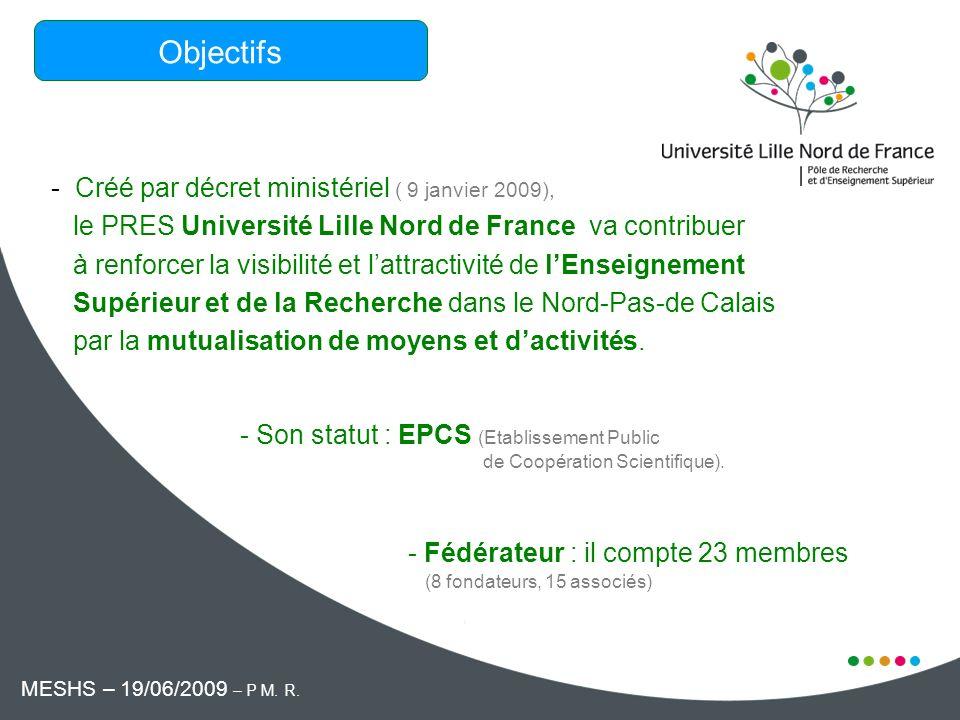 - Créé par décret ministériel ( 9 janvier 2009), le PRES Université Lille Nord de France va contribuer à renforcer la visibilité et lattractivité de lEnseignement Supérieur et de la Recherche dans le Nord-Pas-de Calais par la mutualisation de moyens et dactivités.