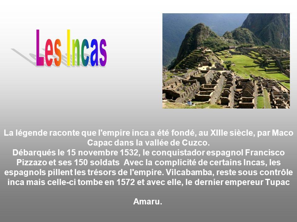 La légende raconte que l empire inca a été fondé, au XIIIe siècle, par Maco Capac dans la vallée de Cuzco.