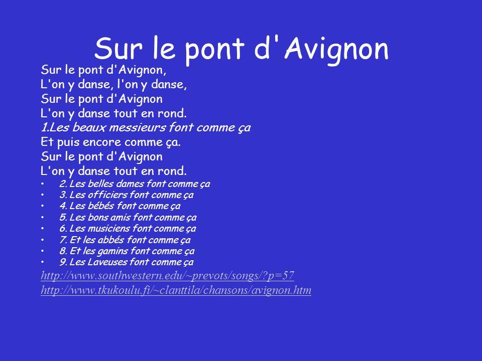 Sur le pont d Avignon Sur le pont d Avignon, L on y danse, l on y danse, Sur le pont d Avignon L on y danse tout en rond.