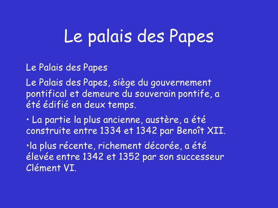 Le palais des Papes Le Palais des Papes Le Palais des Papes, siège du gouvernement pontifical et demeure du souverain pontife, a été édifié en deux temps.